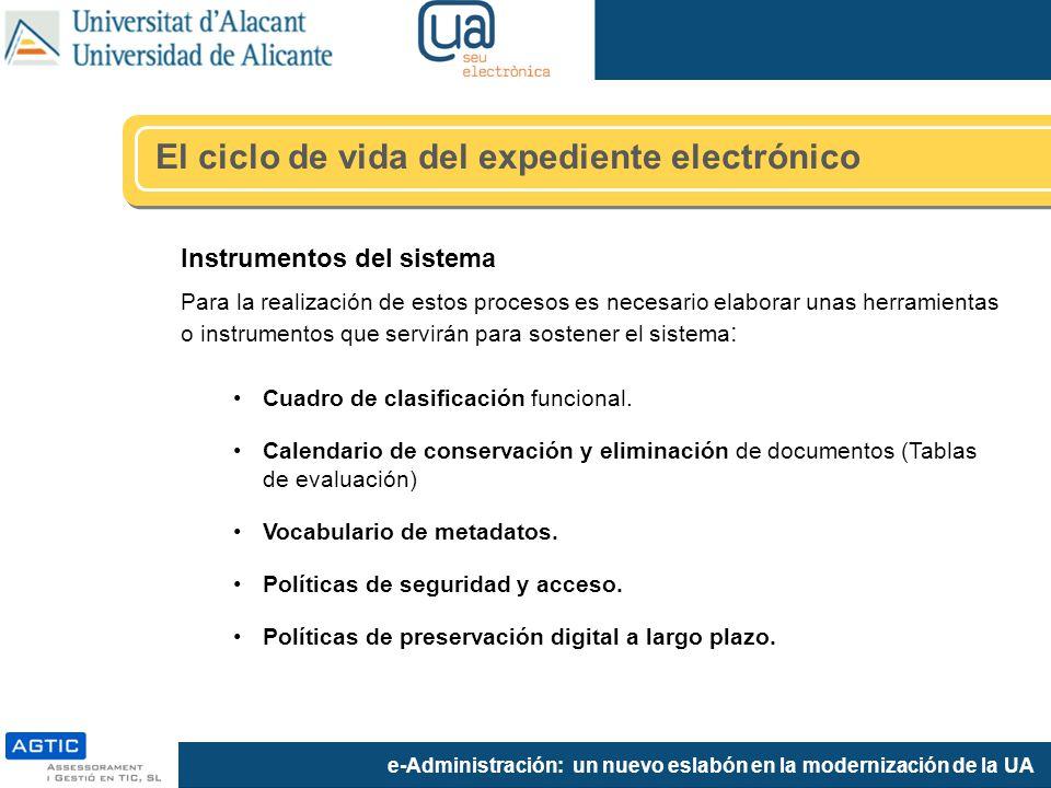 e-Administración: un nuevo eslabón en la modernización de la UA Instrumentos del sistema Para la realización de estos procesos es necesario elaborar unas herramientas o instrumentos que servirán para sostener el sistema : Cuadro de clasificación funcional.