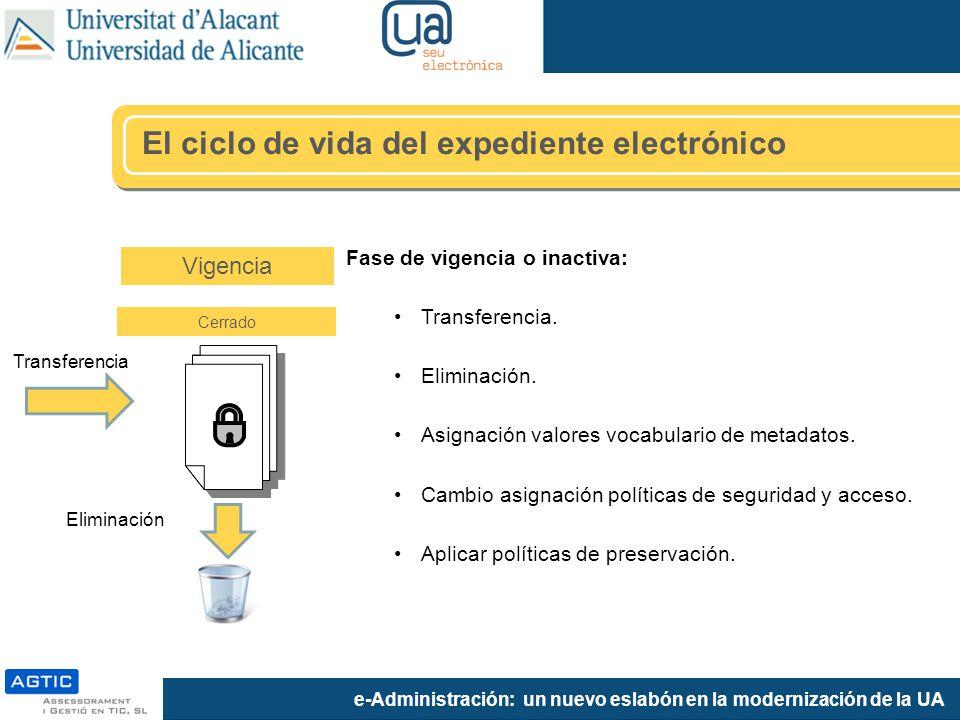 e-Administración: un nuevo eslabón en la modernización de la UA Fase de vigencia o inactiva: Transferencia. Eliminación. Asignación valores vocabulari