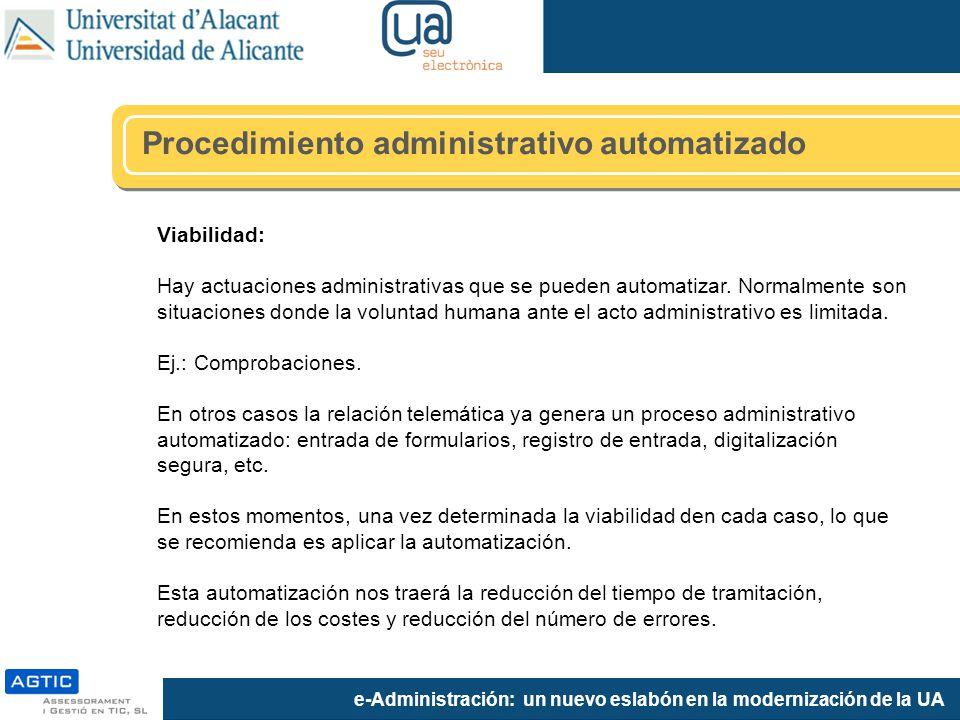 e-Administración: un nuevo eslabón en la modernización de la UA Viabilidad: Hay actuaciones administrativas que se pueden automatizar. Normalmente son