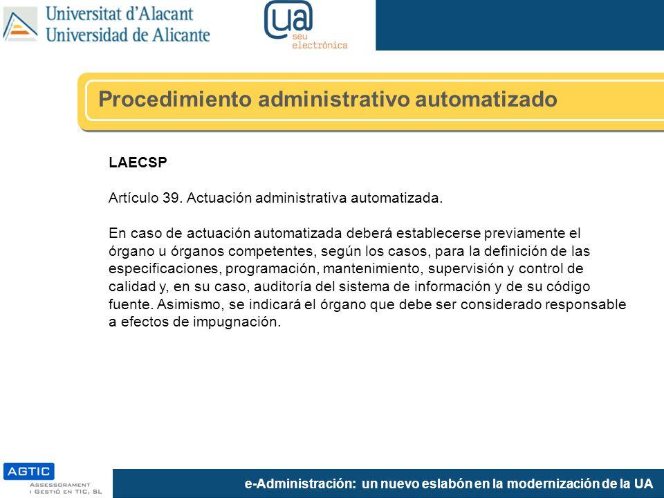 e-Administración: un nuevo eslabón en la modernización de la UA LAECSP Artículo 39. Actuación administrativa automatizada. En caso de actuación automa