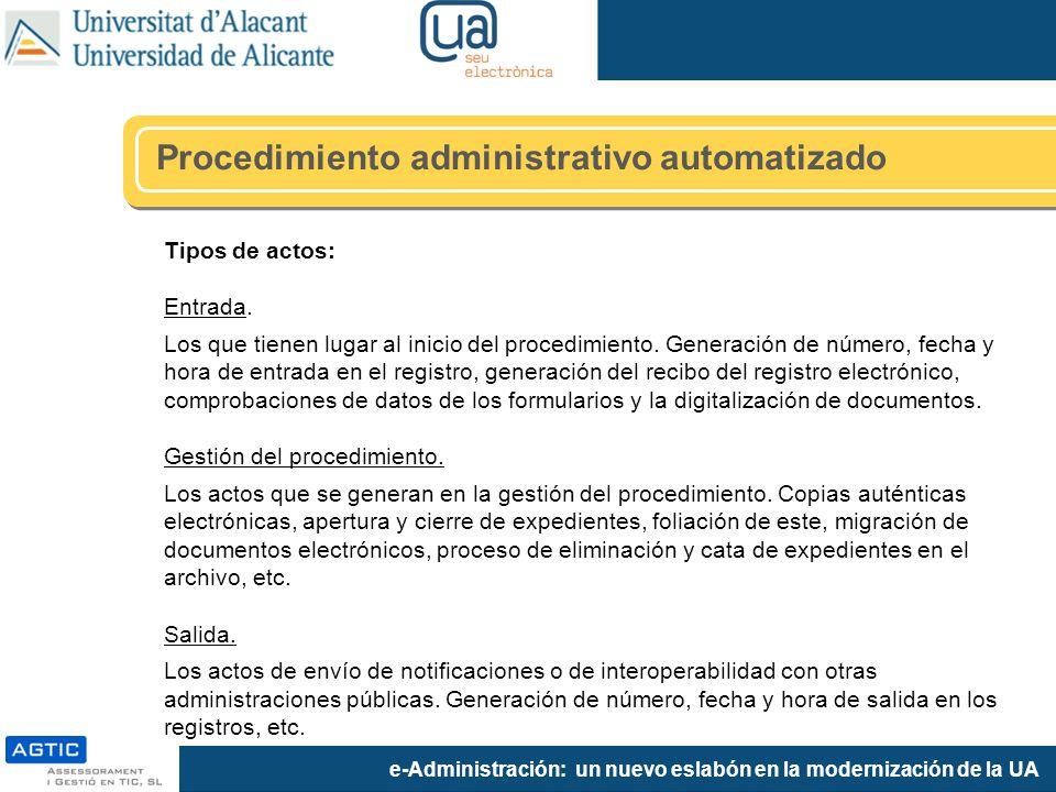 e-Administración: un nuevo eslabón en la modernización de la UA Tipos de actos: Entrada. Los que tienen lugar al inicio del procedimiento. Generación
