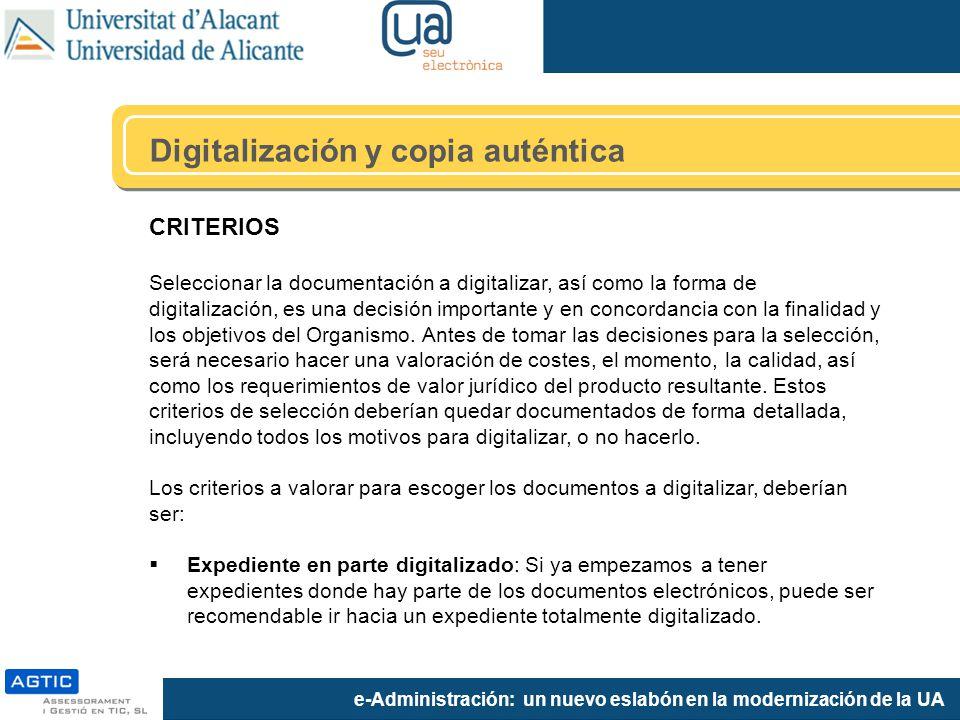 e-Administración: un nuevo eslabón en la modernización de la UA Digitalización y copia auténtica CRITERIOS Seleccionar la documentación a digitalizar,