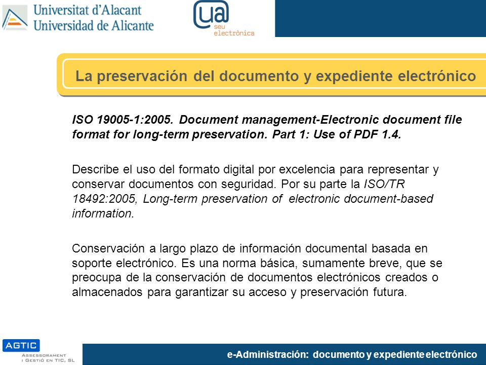 e-Administración: documento y expediente electrónico ISO 19005-1:2005. Document management-Electronic document file format for long-term preservation.