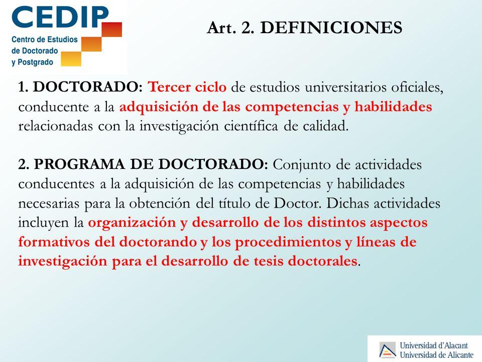 Art. 2. DEFINICIONES 1. DOCTORADO: Tercer ciclo de estudios universitarios oficiales, conducente a la adquisición de las competencias y habilidades re