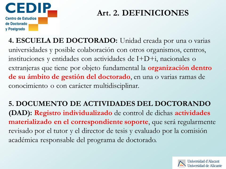 Art. 2. DEFINICIONES 4. ESCUELA DE DOCTORADO: Unidad creada por una o varias universidades y posible colaboración con otros organismos, centros, insti