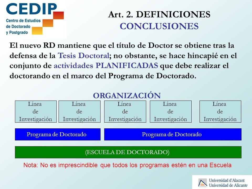 Art. 2. DEFINICIONES CONCLUSIONES El nuevo RD mantiene que el título de Doctor se obtiene tras la defensa de la Tesis Doctoral; no obstante, se hace h