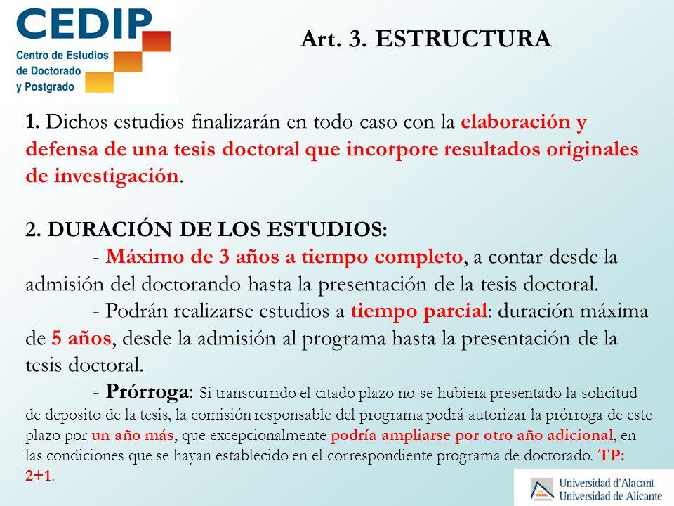 Art. 3. ESTRUCTURA 1. Dichos estudios finalizarán en todo caso con la elaboración y defensa de una tesis doctoral que incorpore resultados originales