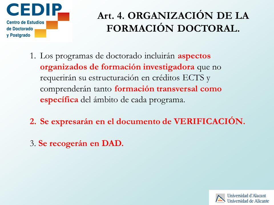 Art. 4. ORGANIZACIÓN DE LA FORMACIÓN DOCTORAL. 1.Los programas de doctorado incluirán aspectos organizados de formación investigadora que no requerirá