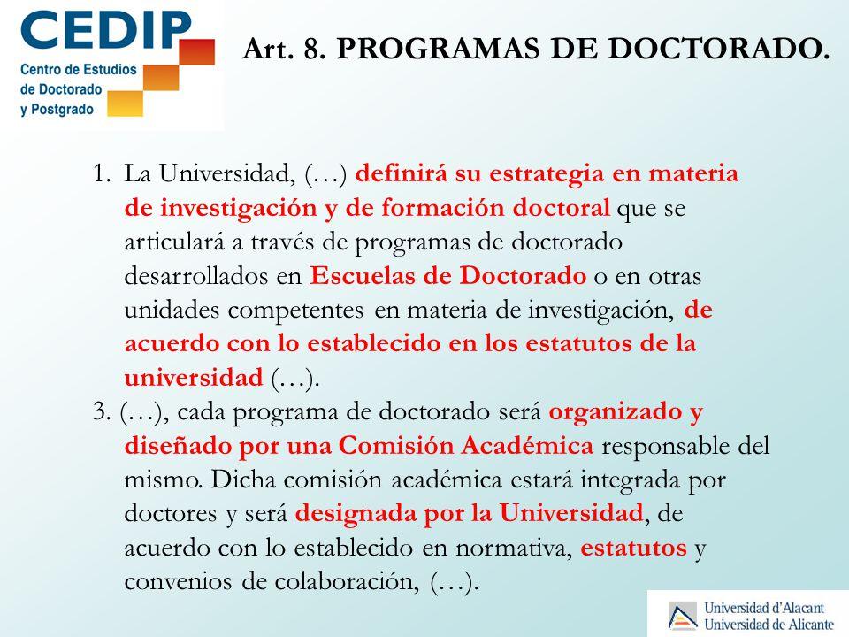 Art. 8. PROGRAMAS DE DOCTORADO. 1.La Universidad, (…) definirá su estrategia en materia de investigación y de formación doctoral que se articulará a t