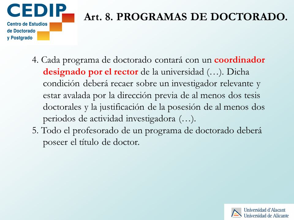 Art. 8. PROGRAMAS DE DOCTORADO. 4. Cada programa de doctorado contará con un coordinador designado por el rector de la universidad (…). Dicha condició