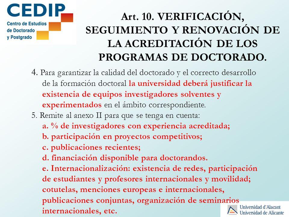 Art. 10. VERIFICACIÓN, SEGUIMIENTO Y RENOVACIÓN DE LA ACREDITACIÓN DE LOS PROGRAMAS DE DOCTORADO. 4. Para garantizar la calidad del doctorado y el cor