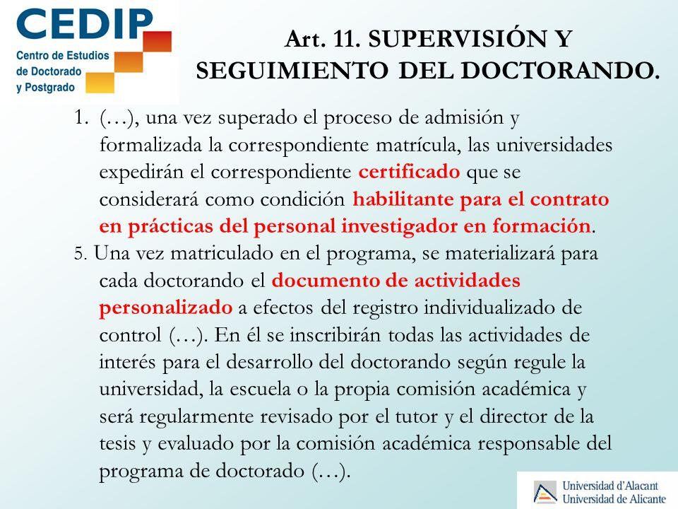 Art. 11. SUPERVISIÓN Y SEGUIMIENTO DEL DOCTORANDO. 1.(…), una vez superado el proceso de admisión y formalizada la correspondiente matrícula, las univ
