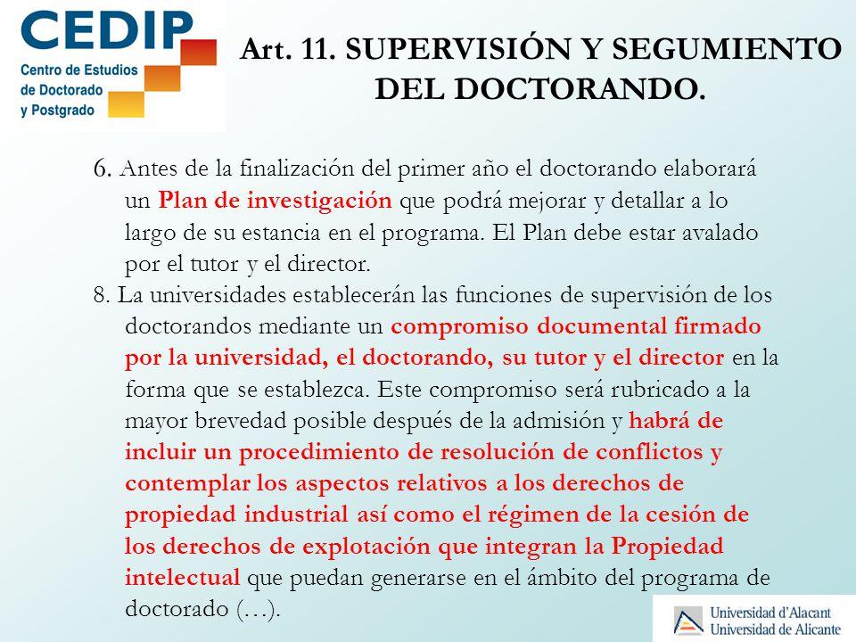 Art. 11. SUPERVISIÓN Y SEGUMIENTO DEL DOCTORANDO. 6. Antes de la finalización del primer año el doctorando elaborará un Plan de investigación que podr