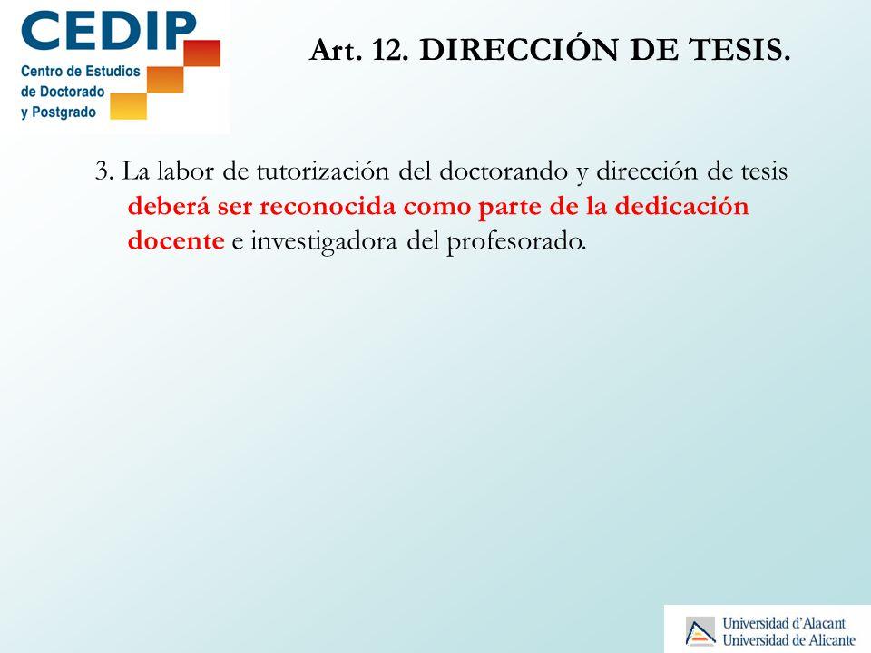 Art. 12. DIRECCIÓN DE TESIS. 3. La labor de tutorización del doctorando y dirección de tesis deberá ser reconocida como parte de la dedicación docente