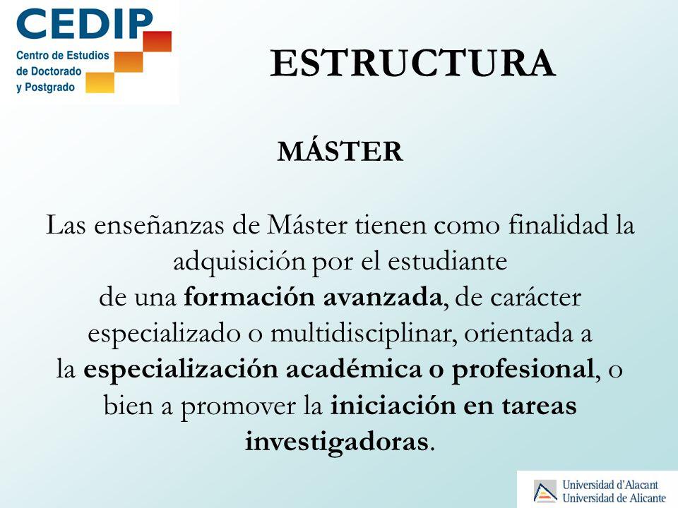 ESTRUCTURA MÁSTER Las enseñanzas de Máster tienen como finalidad la adquisición por el estudiante de una formación avanzada, de carácter especializado