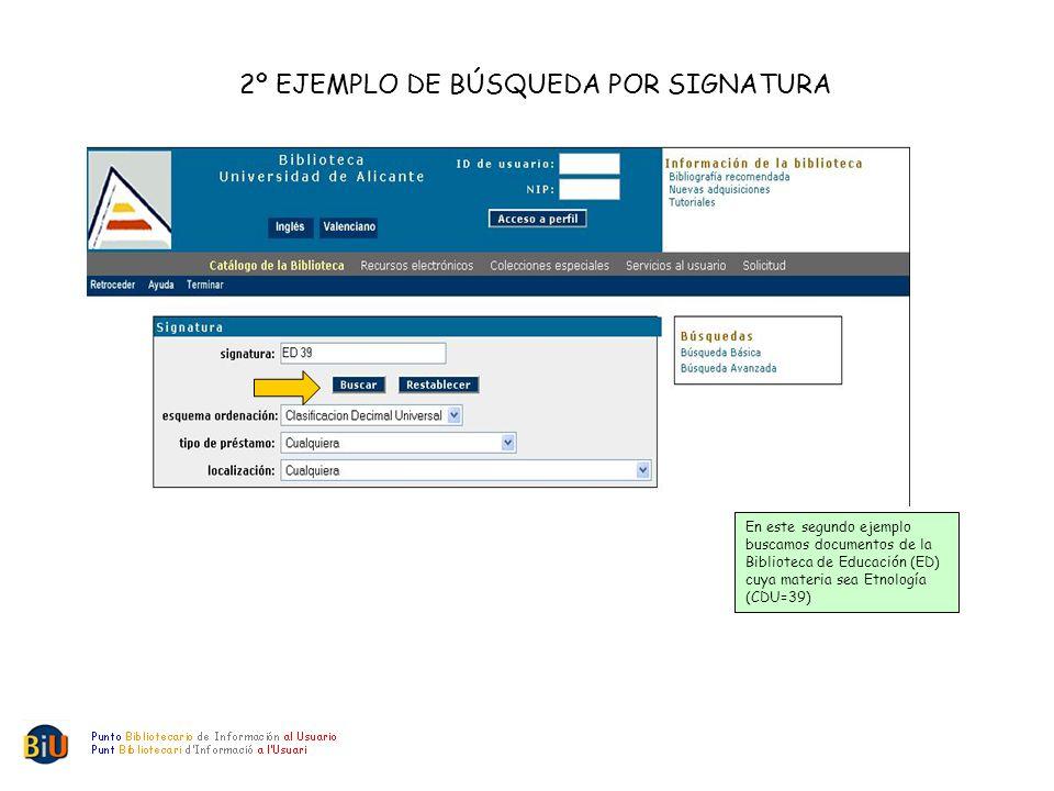2º EJEMPLO DE BÚSQUEDA POR SIGNATURA En este segundo ejemplo buscamos documentos de la Biblioteca de Educación (ED) cuya materia sea Etnología (CDU=39)