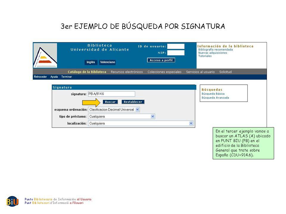3er EJEMPLO DE BÚSQUEDA POR SIGNATURA En el tercer ejemplo vamos a buscar un ATLAS (A) ubicado en PUNT BIU (PB) en el edificio de la Biblioteca General que trate sobre España (CDU=914.6).