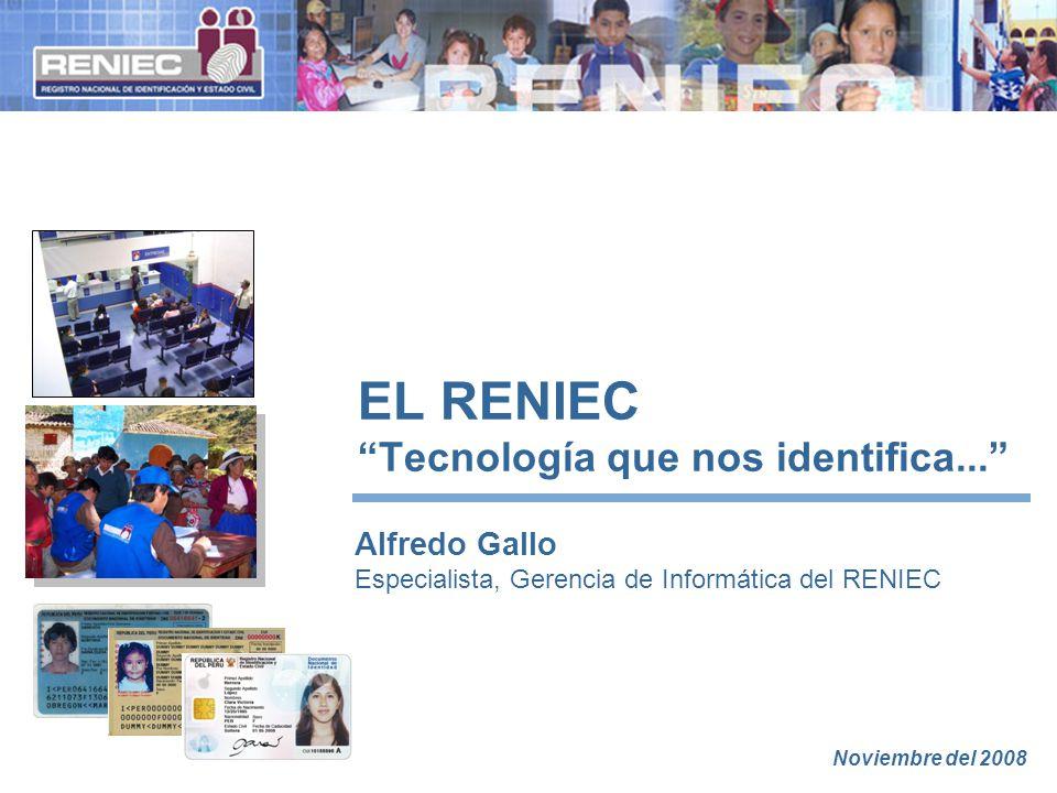 EL RENIEC Tecnología que nos identifica... Alfredo Gallo Especialista, Gerencia de Informática del RENIEC Noviembre del 2008
