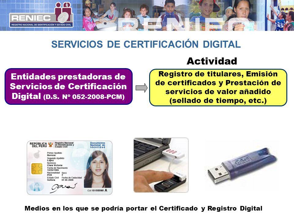 Registro de titulares, Emisión de certificados y Prestación de servicios de valor añadido (sellado de tiempo, etc.) Entidades prestadoras de Servicios de Certificación Digital (D.S.