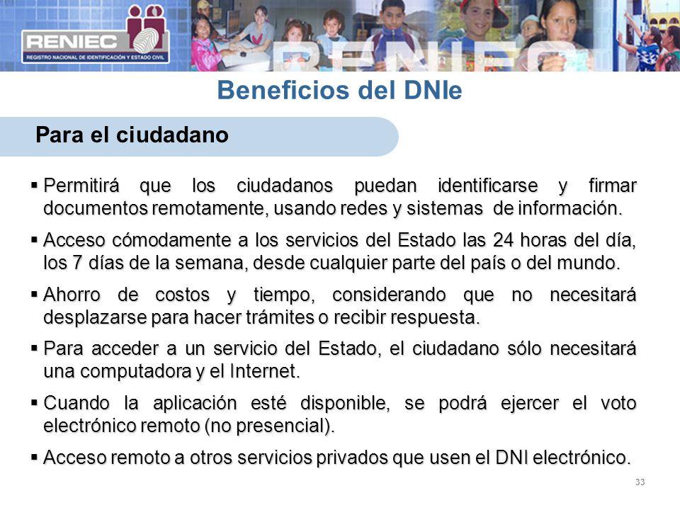 33 Beneficios del DNIe Para el ciudadano Permitirá que los ciudadanos puedan identificarse y firmar documentos remotamente, usando redes y sistemas de información.