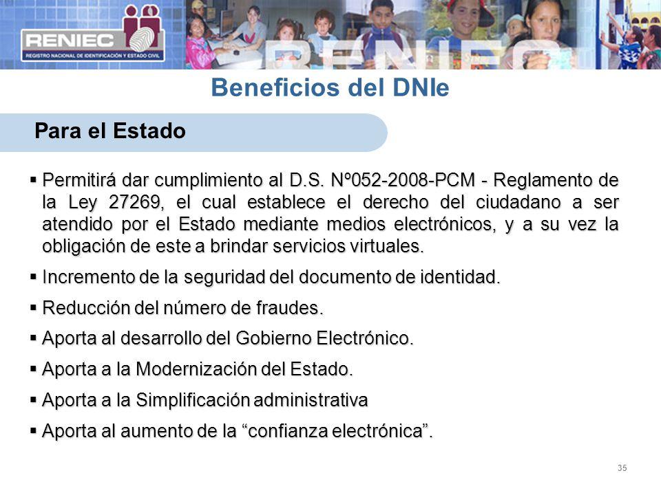 35 Beneficios del DNIe Para el Estado Permitirá dar cumplimiento al D.S. Nº052-2008-PCM - Reglamento de la Ley 27269, el cual establece el derecho del