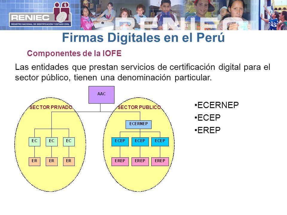 SECTOR PRIVADOSECTOR PUBLICO Firmas Digitales en el Perú Componentes de la IOFE Las entidades que prestan servicios de certificación digital para el sector público, tienen una denominación particular.