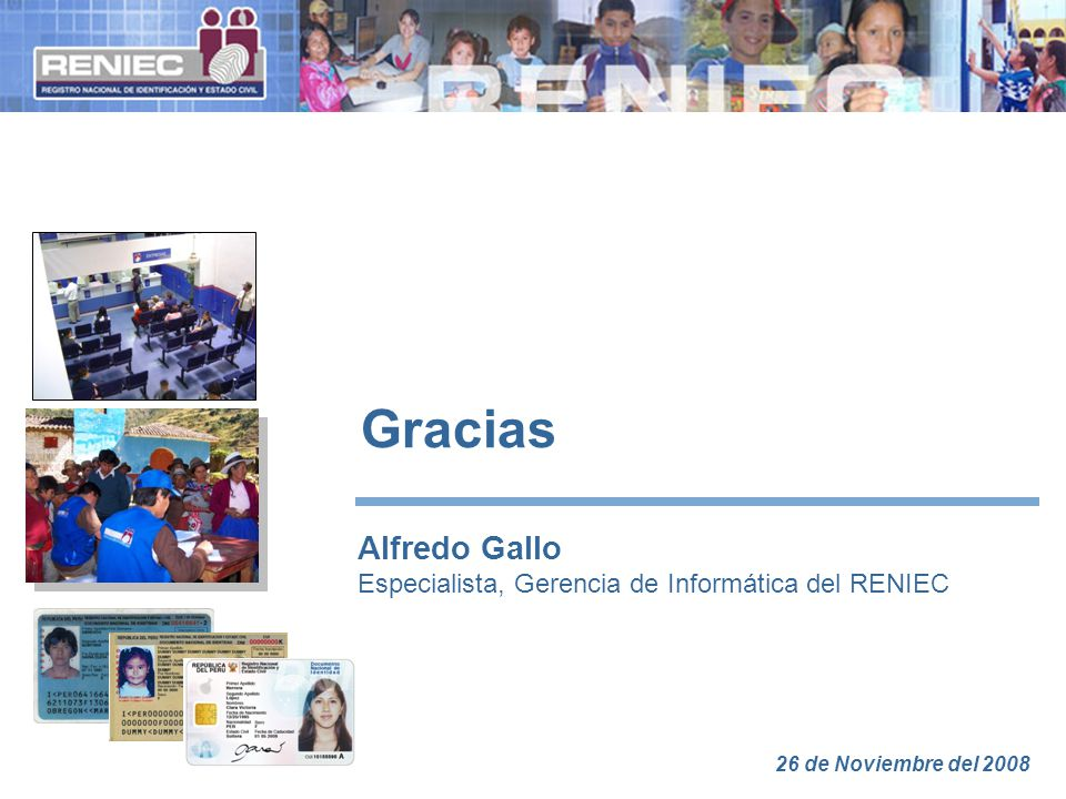 Gracias Alfredo Gallo Especialista, Gerencia de Informática del RENIEC 26 de Noviembre del 2008