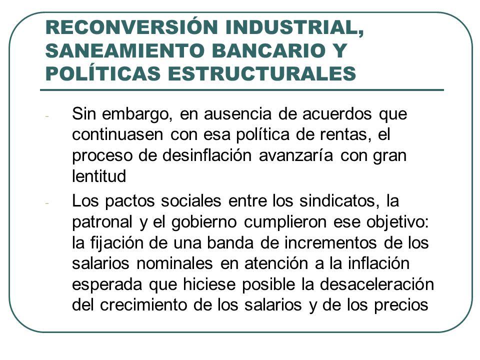 RECONVERSIÓN INDUSTRIAL, SANEAMIENTO BANCARIO Y POLÍTICAS ESTRUCTURALES - Sin embargo, en ausencia de acuerdos que continuasen con esa política de ren