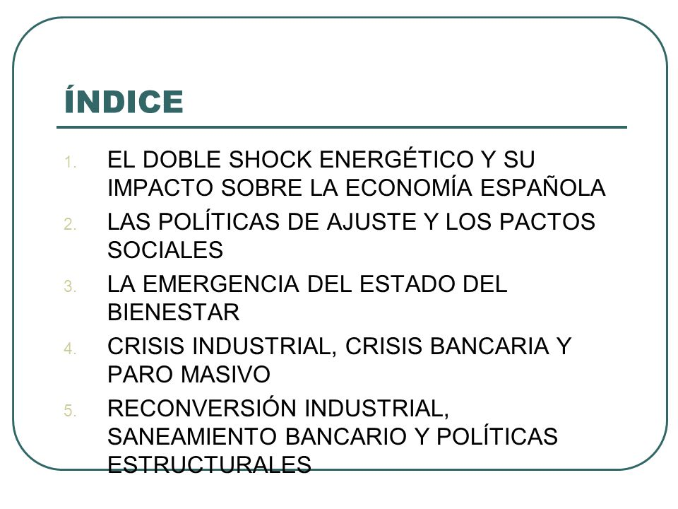 EL DOBLE SHOCK ENERGÉTICO Y SU IMPACTO SOBRE LA ECONOMÍA ESPAÑOLA En 1974, la actividad económica, que venía expandiéndose a unas tasas elevadas desde tres lustros atrás, vio frenado su crecimiento En 1975-1985 el PIB se incrementó al 2% anual y el PIB pc al 1,2% Hubo años en que disminuyó