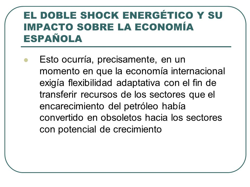 EL DOBLE SHOCK ENERGÉTICO Y SU IMPACTO SOBRE LA ECONOMÍA ESPAÑOLA Esto ocurría, precisamente, en un momento en que la economía internacional exigía fl