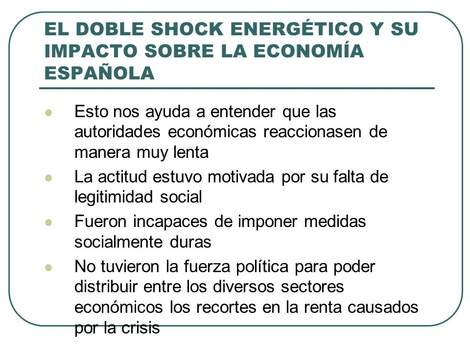 EL DOBLE SHOCK ENERGÉTICO Y SU IMPACTO SOBRE LA ECONOMÍA ESPAÑOLA Esto nos ayuda a entender que las autoridades económicas reaccionasen de manera muy