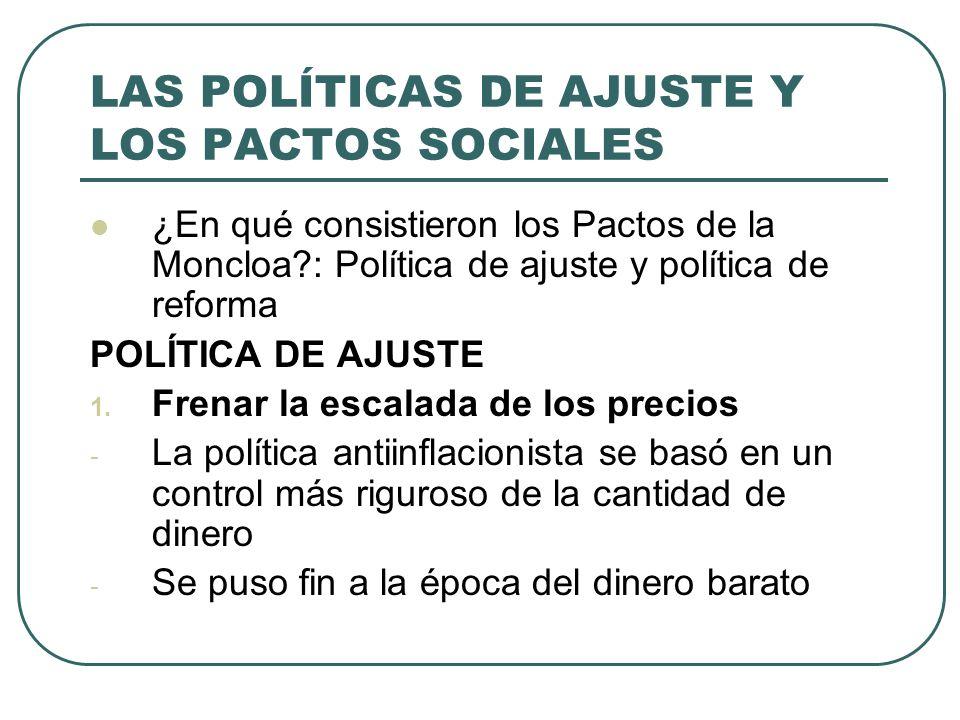 LAS POLÍTICAS DE AJUSTE Y LOS PACTOS SOCIALES ¿En qué consistieron los Pactos de la Moncloa?: Política de ajuste y política de reforma POLÍTICA DE AJUSTE 1.