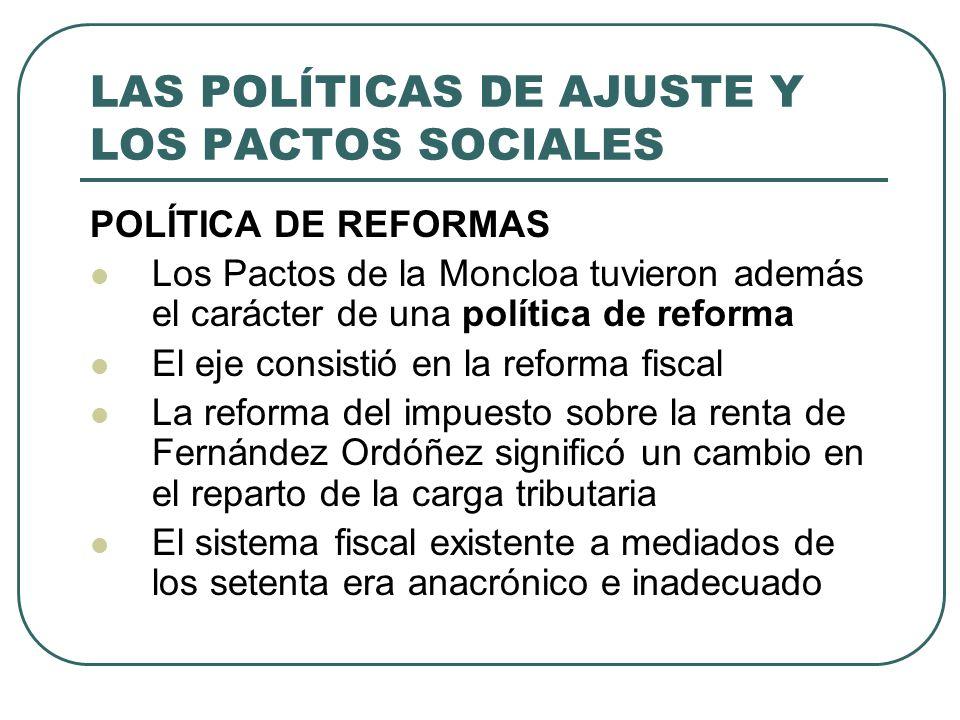 LAS POLÍTICAS DE AJUSTE Y LOS PACTOS SOCIALES POLÍTICA DE REFORMAS Los Pactos de la Moncloa tuvieron además el carácter de una política de reforma El