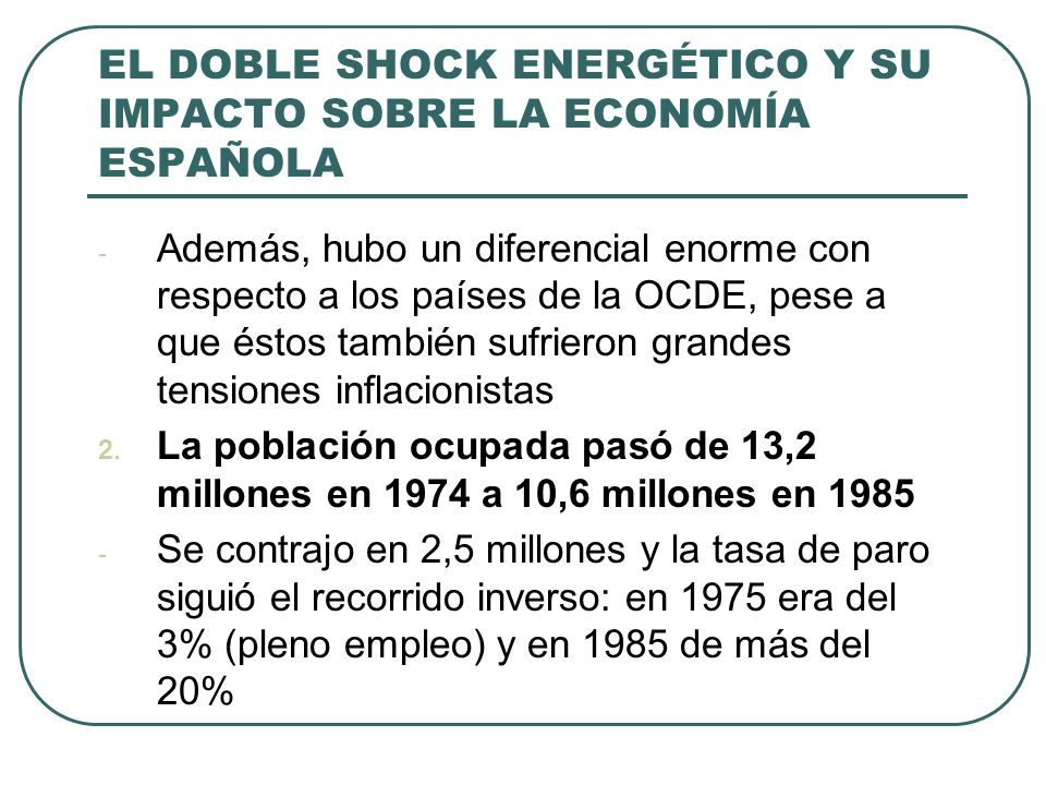 EL DOBLE SHOCK ENERGÉTICO Y SU IMPACTO SOBRE LA ECONOMÍA ESPAÑOLA Tenían en común tres factores: 1.