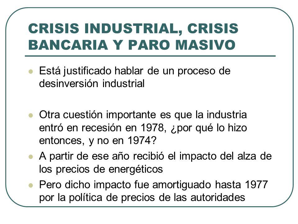 CRISIS INDUSTRIAL, CRISIS BANCARIA Y PARO MASIVO Está justificado hablar de un proceso de desinversión industrial Otra cuestión importante es que la i