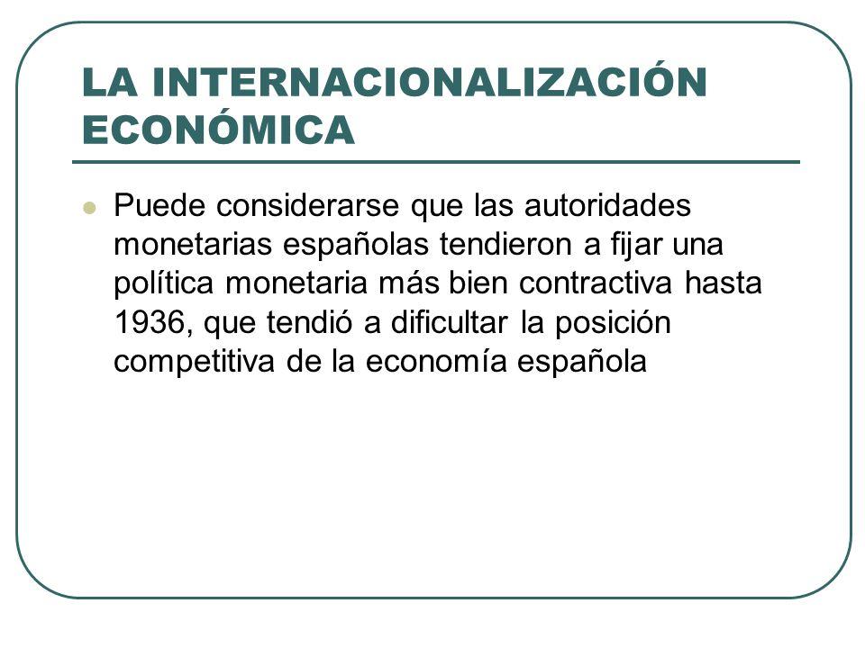 LA INTERNACIONALIZACIÓN ECONÓMICA Puede considerarse que las autoridades monetarias españolas tendieron a fijar una política monetaria más bien contra