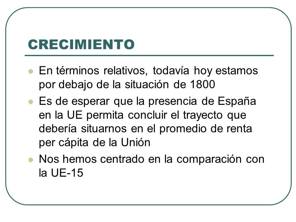 CRECIMIENTO En términos relativos, todavía hoy estamos por debajo de la situación de 1800 Es de esperar que la presencia de España en la UE permita co