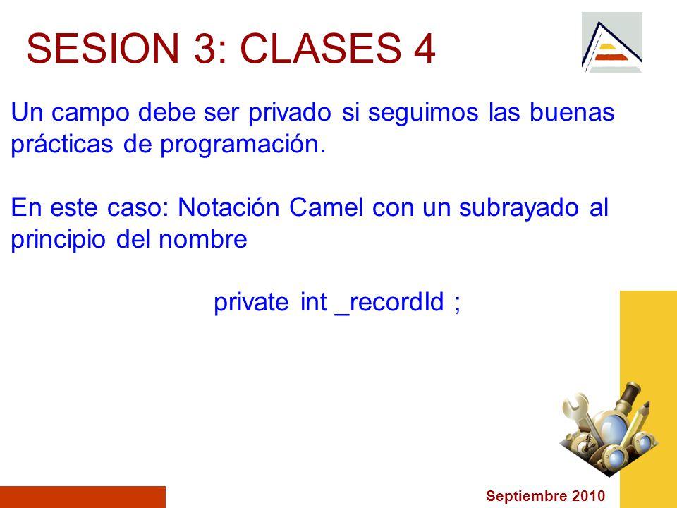 Septiembre 2010 SESION 3: CLASES 4 Un campo debe ser privado si seguimos las buenas prácticas de programación.