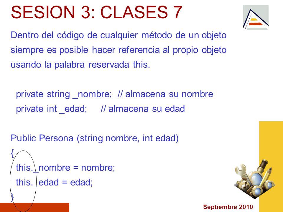 Septiembre 2010 SESION 3: CLASES 7 Dentro del código de cualquier método de un objeto siempre es posible hacer referencia al propio objeto usando la palabra reservada this.