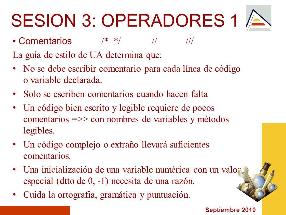 Septiembre 2010 SESION 3: OPERADORES 1 Comentarios /* */ // /// La guía de estilo de UA determina que: No se debe escribir comentario para cada línea de código o variable declarada.