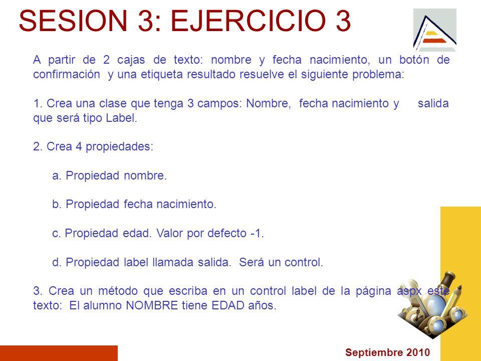 Septiembre 2010 SESION 3: EJERCICIO 3 A partir de 2 cajas de texto: nombre y fecha nacimiento, un botón de confirmación y una etiqueta resultado resuelve el siguiente problema: 1.