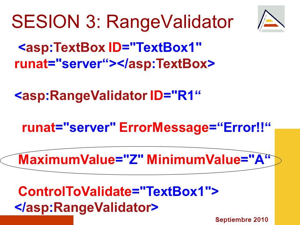 Septiembre 2010 SESION 3: RangeValidator <asp:RangeValidator ID= R1 runat= server ErrorMessage=Error!.