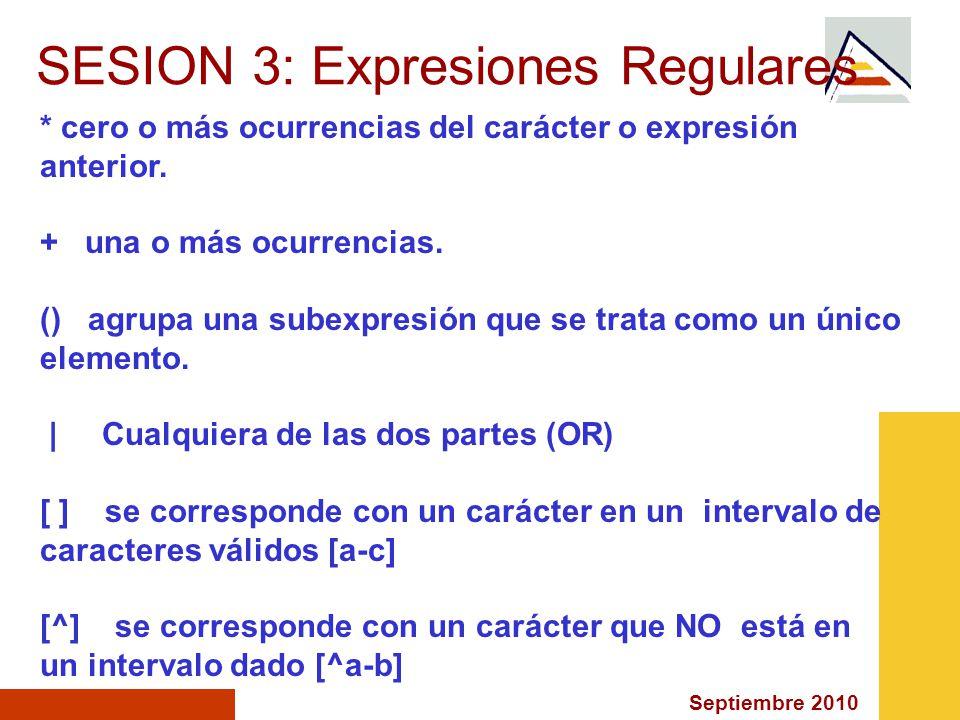 Septiembre 2010 SESION 3: Expresiones Regulares * cero o más ocurrencias del carácter o expresión anterior.