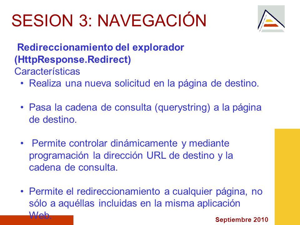 Septiembre 2010 SESION 3: NAVEGACIÓN Redireccionamiento del explorador (HttpResponse.Redirect) Características Realiza una nueva solicitud en la página de destino.