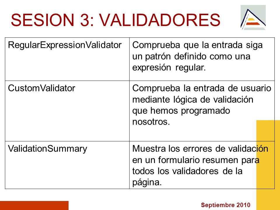 Septiembre 2010 SESION 3: VALIDADORES RegularExpressionValidatorComprueba que la entrada siga un patrón definido como una expresión regular.