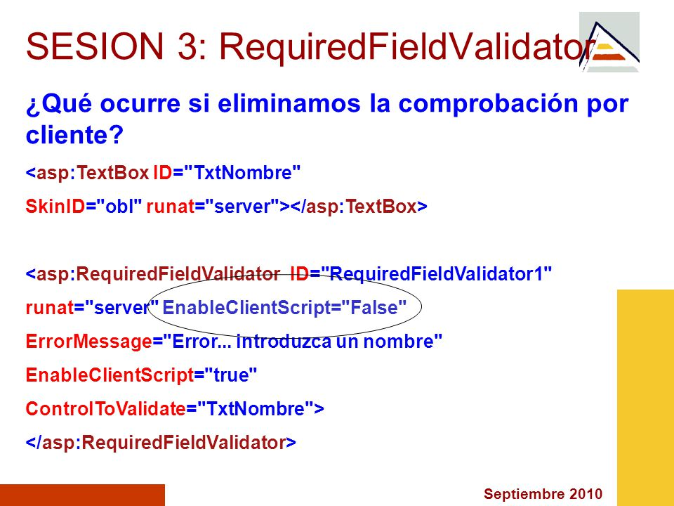 Septiembre 2010 SESION 3: Generalidades ValidateEmptyText Validation Groups SetFocusOnError