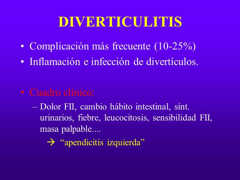 DIVERTICULITIS Complicación más frecuente (10-25%) Inflamación e infección de divertículos. Cuadro clínico: –Dolor FII, cambio hábito intestinal, sínt
