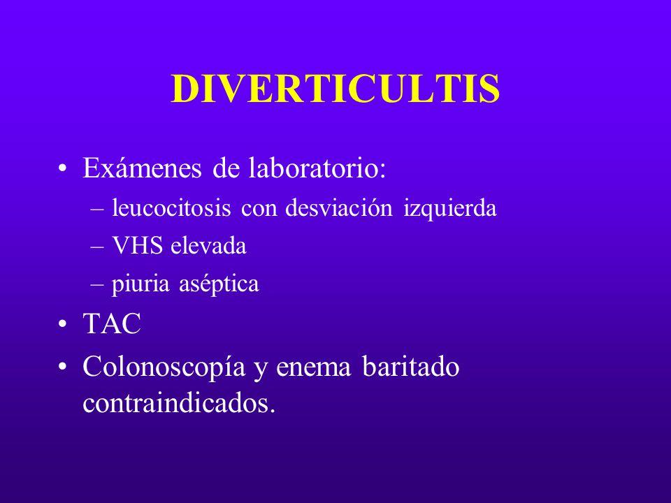 DIVERTICULTIS Exámenes de laboratorio: –leucocitosis con desviación izquierda –VHS elevada –piuria aséptica TAC Colonoscopía y enema baritado contrain