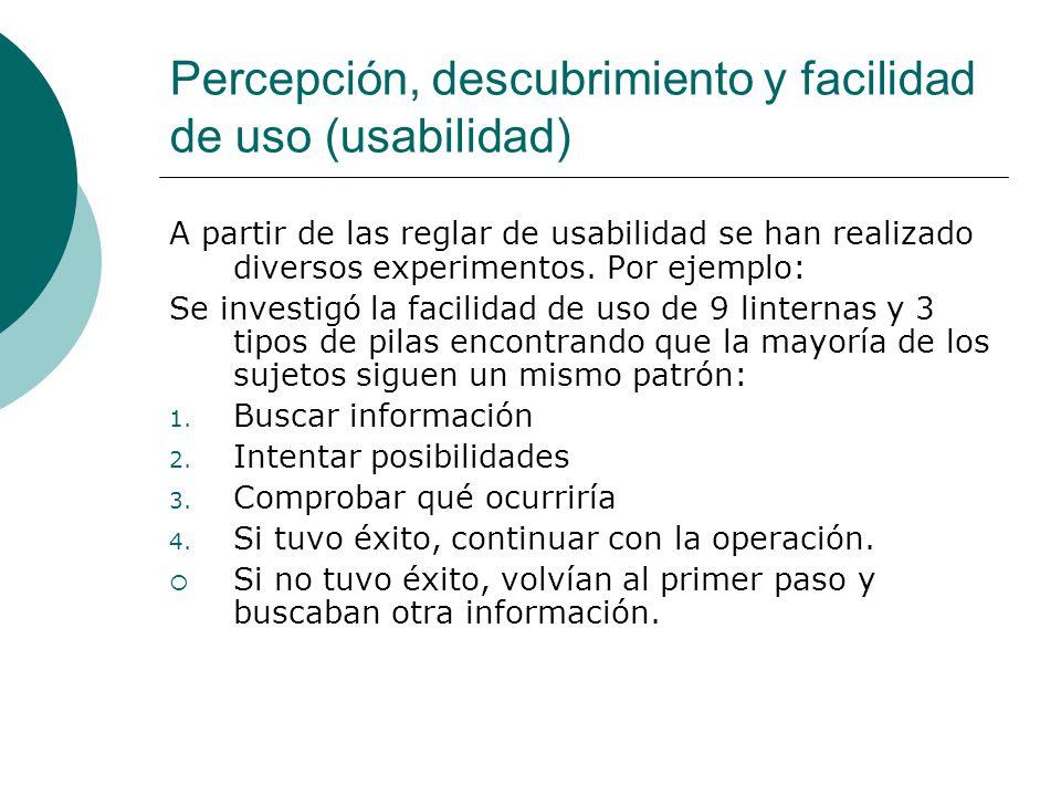 Percepción, descubrimiento y facilidad de uso (usabilidad) A partir de las reglar de usabilidad se han realizado diversos experimentos. Por ejemplo: S