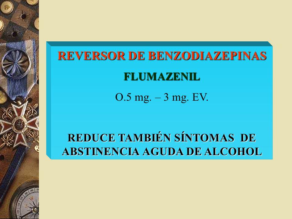 REVERSOR DE BENZODIAZEPINAS FLUMAZENIL O.5 mg. – 3 mg. EV. REDUCE TAMBIÉN SÍNTOMAS DE ABSTINENCIA AGUDA DE ALCOHOL